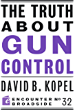 The Truth About Gun Control (Encounter Broadside)