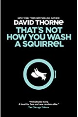 That's Not How You Wash A Squirrel: A collection of new essays and emails. Kindle Edition