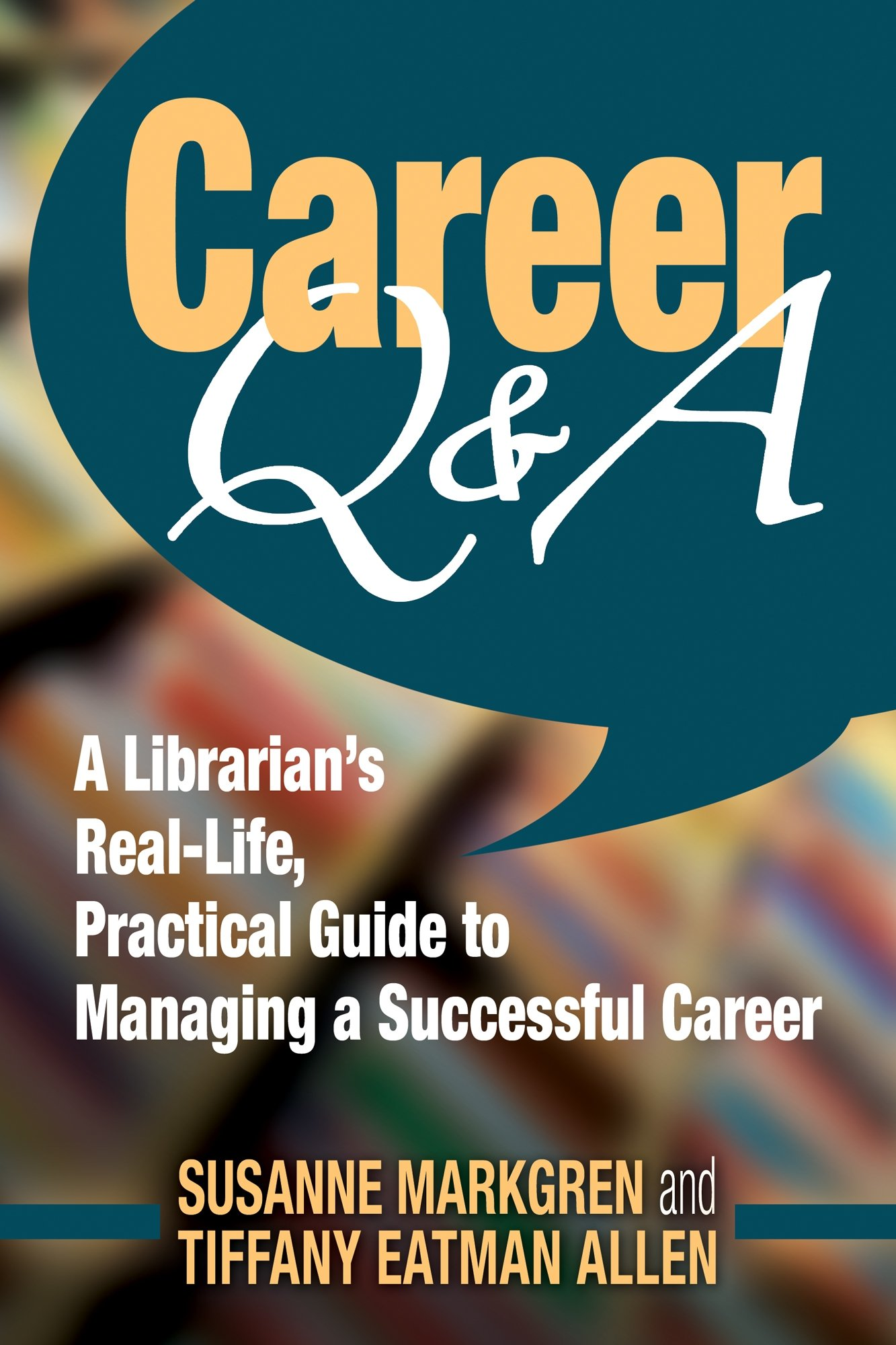 Career Q&A: A Librarian's Real-Life, Practical Guide to Managing a Successful Career