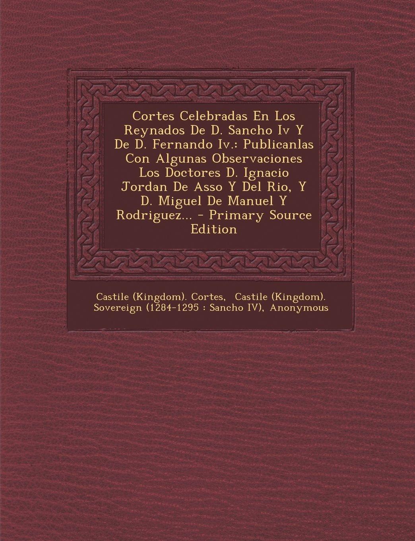 Read Online Cortes Celebradas En Los Reynados De D. Sancho Iv Y De D. Fernando Iv.: Publicanlas Con Algunas Observaciones Los Doctores D. Ignacio Jordan De Asso Y ... De Manuel Y Rodriguez... (Spanish Edition) pdf epub