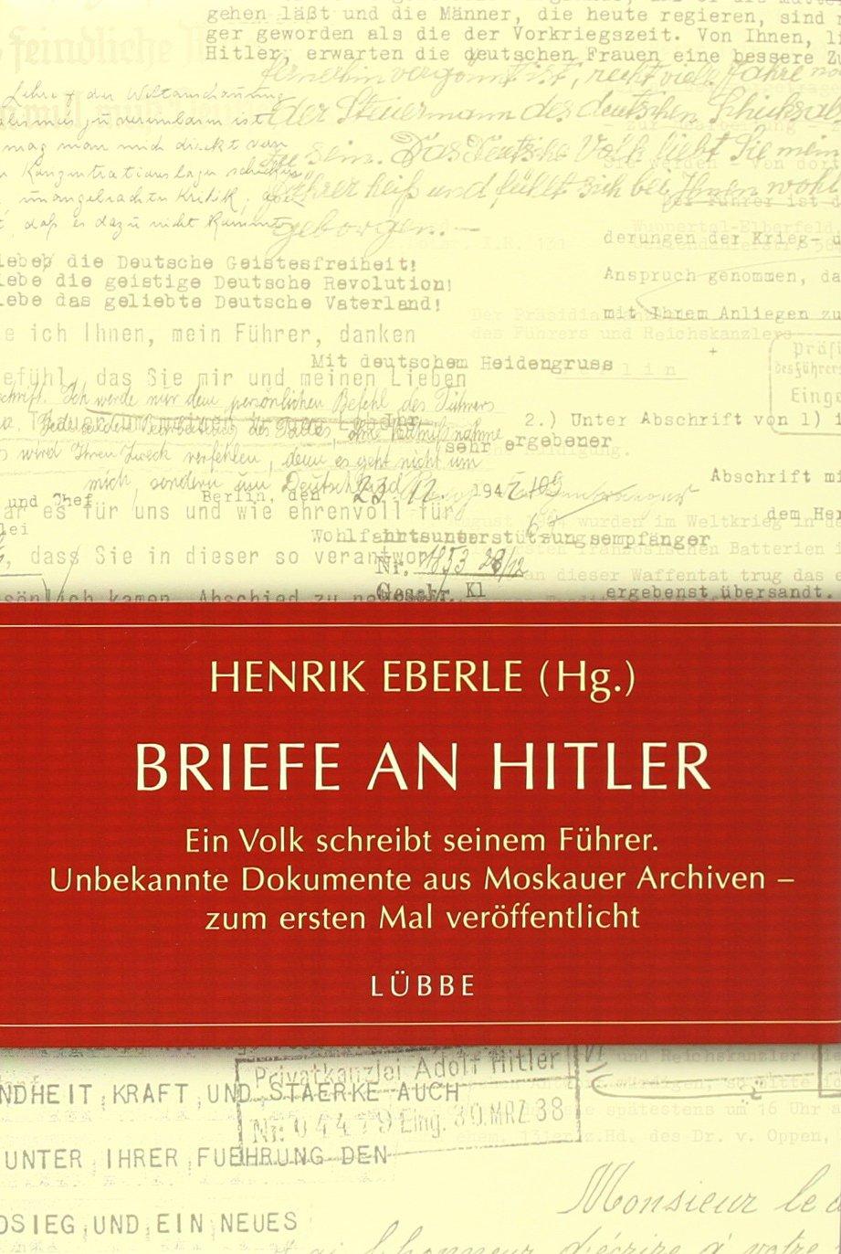 Briefe an Hitler: Ein Volk schreibt seinem Führer. Unbekannte Dokumente aus Moskauer Archiven - zum ersten Mal veröffentlicht (Lübbe Sachbuch)