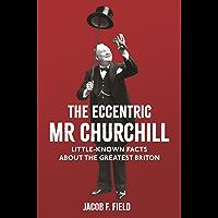 The Eccentric Mr Churchill: Little-Known Facts About the Greatest Briton (English Edition)