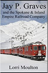 Jay P. Graves and the Spokane & Inland Empire Railroad Company (Non-Fiction) Paperback