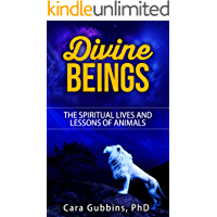 Divine Beings: The Spiritual Lives and Lessons of Animals (Teachings from Animal Totems and Spirit Guides Book 0)