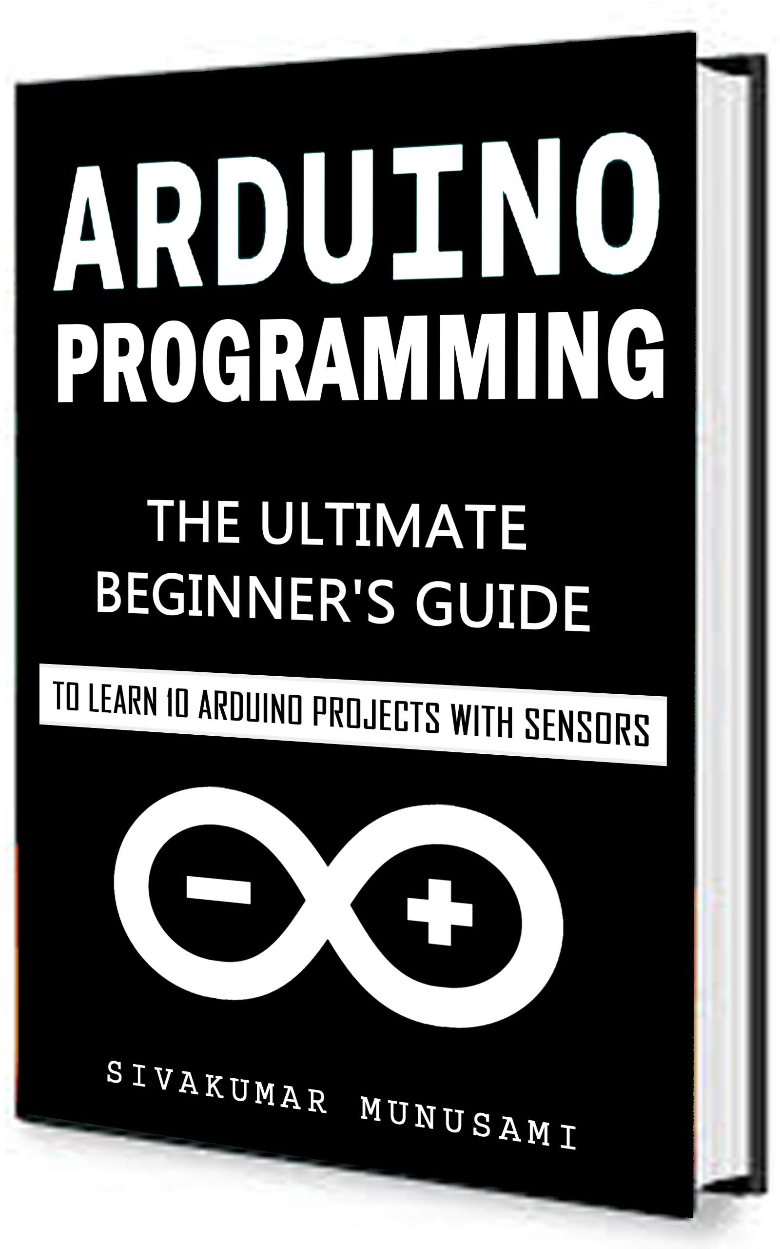 Arduino Programming  The Ultimate Beginner's Guide To Learn 10 Arduino Projects With Sensors  English Edition