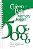 The Green Belt Memory Jogger: The Green Belt Memory Jogger: A Pocket Guide for Six SIGMA DMAIC Success