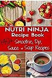 Nutri Ninja Recipe Book: 140+ Smoothie, Dip, Sauces &  Soup Recipes, 3 Recipe Books in 1