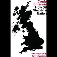 Crude Britannia: How Oil Shaped a Nation