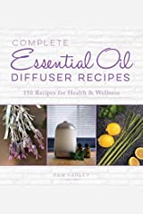 Complete Essential Oil Diffuser Recipes: Over 150 Recipes for Health and Wellness Kindle Edition