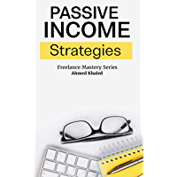 Passive Income Freedom: From Zero to Master - Starting A profitable Side Hustle Online Business - Practical & Step-By-Step Guide (Freelance Mastery Series) (English Edition)