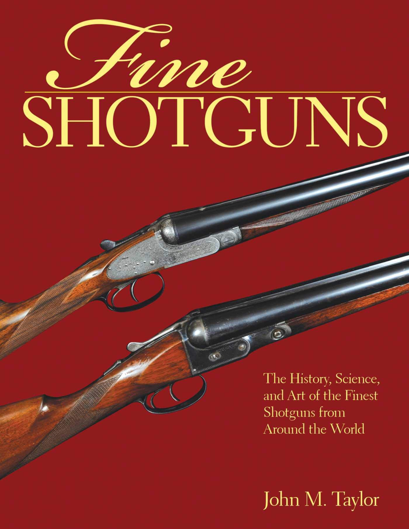 Fine Shotguns  The History Science And Art Of The Finest Shotguns From Around The World