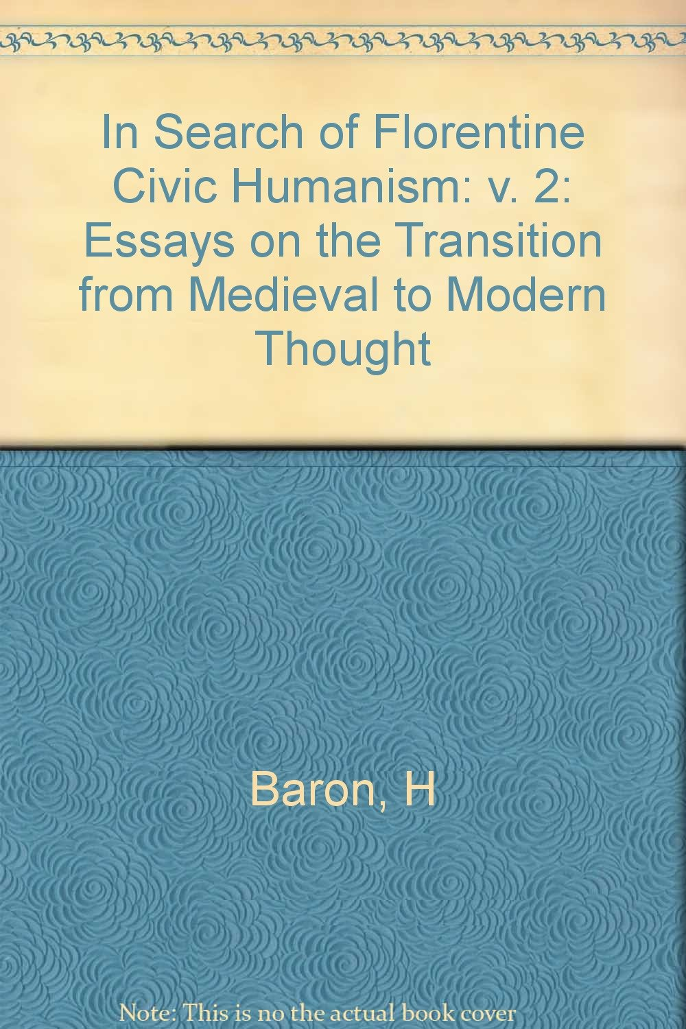 In Search of Florentine Civic Humanism: Essays on the