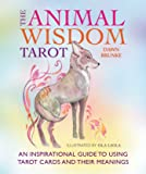 The Animal Wisdom Tarot: An inspirational guide to using tarot cards and their meanings