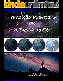 Transição Planetária ou A busca do ser
