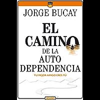 El camino de la autodependencia: Tu mejor amigo eres tú (Biblioteca Jorge Bucay. Hojas de ruta)