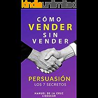 Cómo Vender sin Vender: Persuasión: Los 7 Secretos