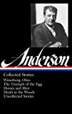 Sherwood Anderson: Collected Stories (LOA #235): Winesburg, Ohio / The Triumph of the Egg / Horses and Men / Death in…