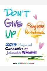 Don't Give Up 2017 Regional Convention of Jehovah's Witnesses Program Notebook for Adults and Teens Paperback