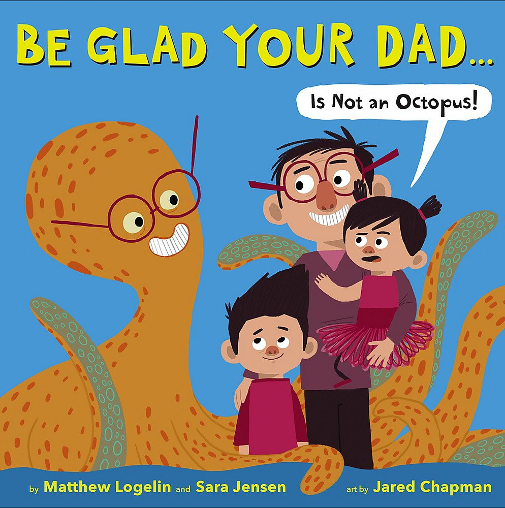 Be Glad Your Dad.(Is Not an Octopus!)
