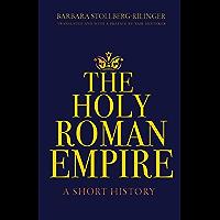 The Holy Roman Empire: A Short History (English Edition)