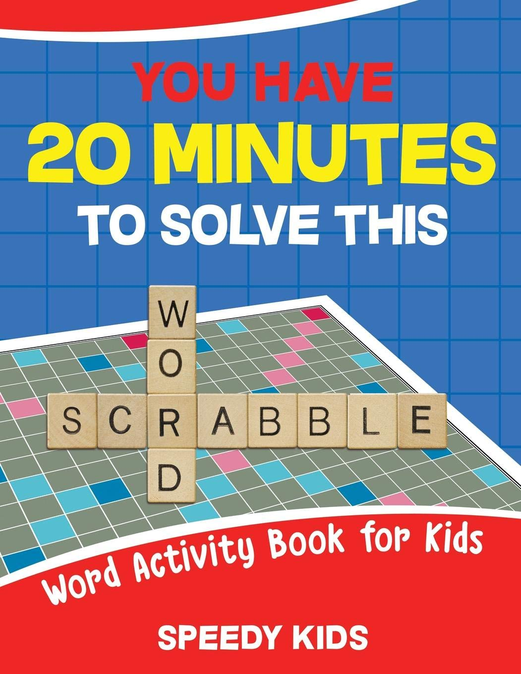 You Have 20 Minutes to Solve This Word Scrabble! Word Activity Book for Kids: Amazon.es: Kids, Speedy: Libros en idiomas extranjeros
