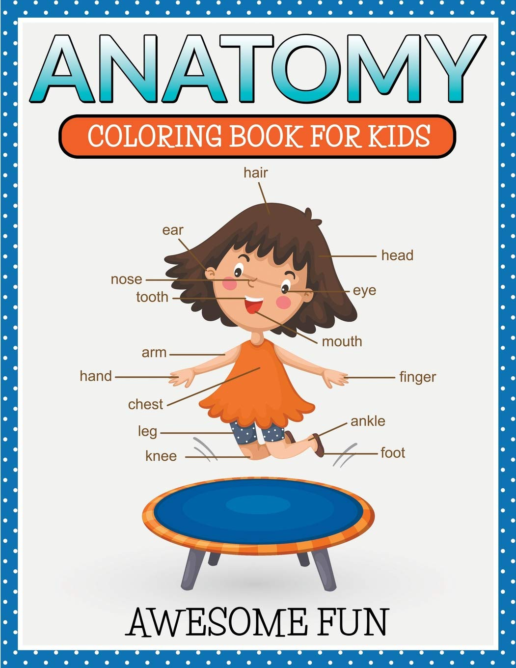 Anatomy Coloring Book For Kids Awesome Fun Speedy Publishing Llc