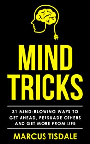 Mind Tricks: 31 Mind-Blowing Ways To Get Ahead, Persuade Others And Get More From Life (English Edition)