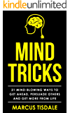 Mind Tricks: 31 Mind-Blowing Ways To Get Ahead, Persuade Others And Get More From Life