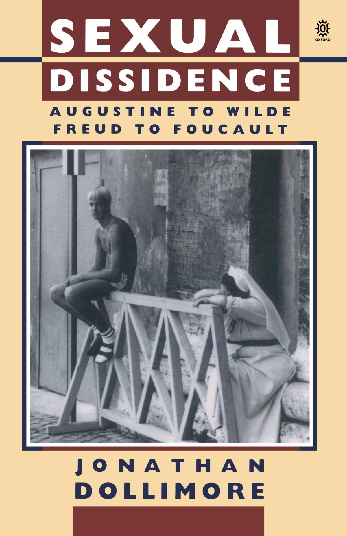 Sexual Dissidence: Augustine to Wilde, Freud to Foucault by Oxford University Press