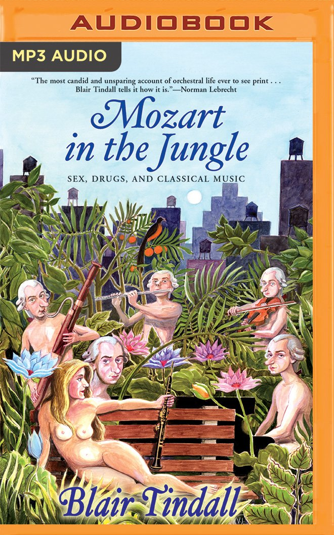 Mozart in the Jungle: Sex, Drugs, and Classical Music: Blair ...