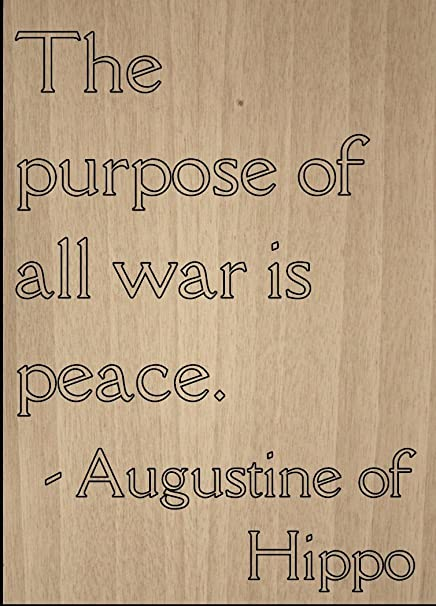 Amazoncom The Purpose Of All War Is Peace Quote By Augustine