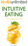 Intuitive Eating: Stop Fighting Food and Reach your Natural Weight Without Never-Ending Diet - A revolutionary Non-Diet Program to Burn Fat (The Intuitive Eating Bible Book 1)