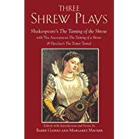 Three Shrew Plays: Shakespeare's The Taming of the Shrew; with The Anonymous The Taming of a Shrew, and Fletcher's The…