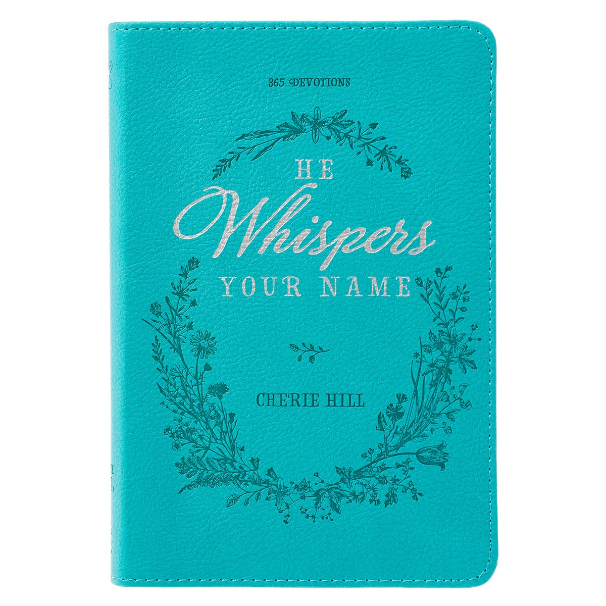 He Whispers Your Name | 365 Devotions for Women | Hope and Comfort to Strengthen Your Walk of Faith | Teal Faux Leather Devotional Gift Book w/Ribbon Marker