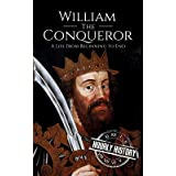 William the Conqueror: A Life From Beginning to End (Biographies of British Royalty)