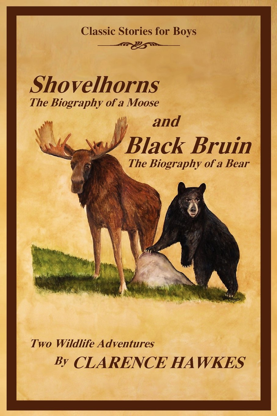 Read Online Classic Stories for Boys, Shovelhorns-The Biography of a Moose and Black Bruin-The Biography of a Bear, Two Wildlife Adventures By Clarence Hawkes ebook