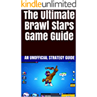 The Ultimate Brawl Stars Game Guide: An Unofficial Strategy Guide