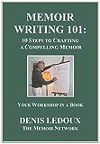 Memoir Writing 101: 10 Steps to Crafting a Compelling Memoir (Memoir Network Writing Series)