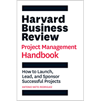 Harvard Business Review Project Management Handbook: How to Launch, Lead, and Sponsor Successful Projects (HBR Handbooks…