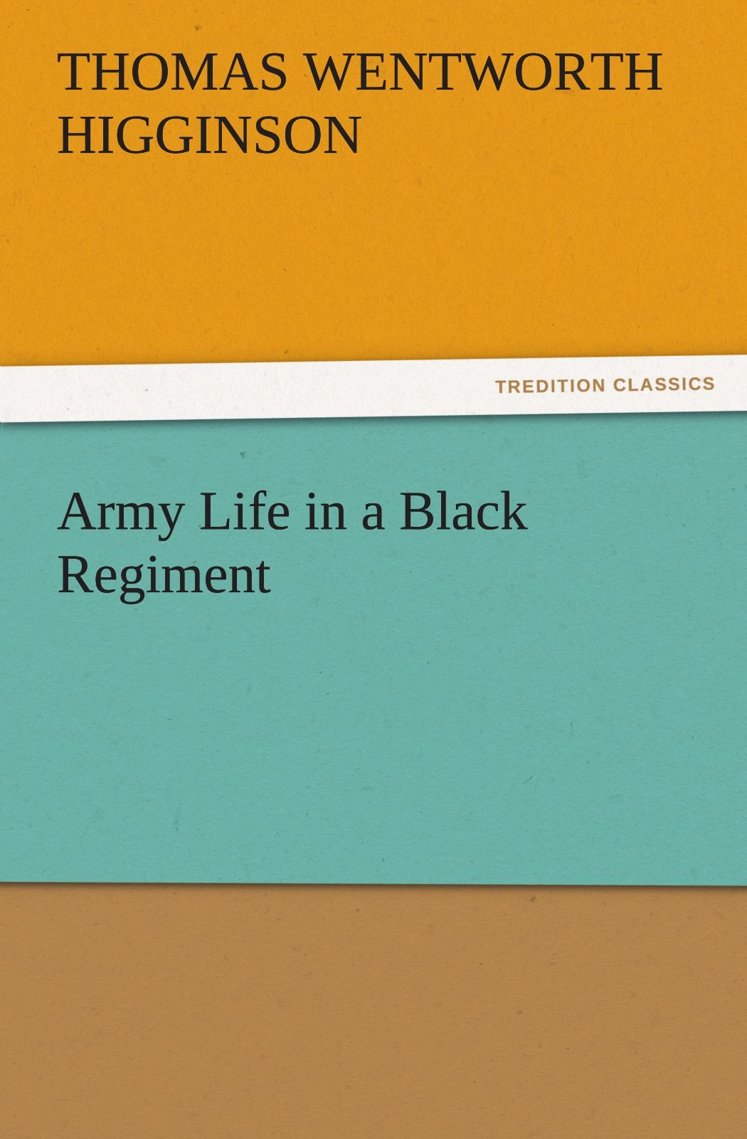 Download Army Life in a Black Regiment (TREDITION CLASSICS) pdf