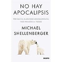 No hay apocalipsis: Por qué el alarmismo medioambiental nos perjudica a todos (Sin colección)
