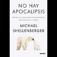 No hay apocalipsis: Por qué el alarmismo medioambiental nos perjudica a todos
