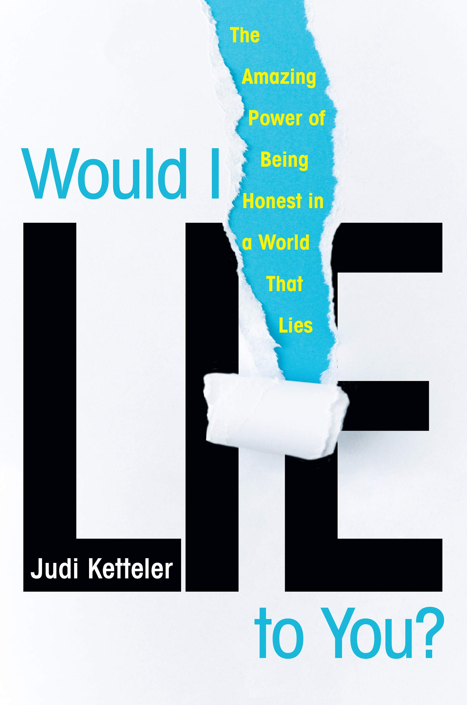 Would I Lie to You?: The Amazing Power of Being Honest in a World That Lies