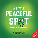 A Little Peaceful SPOT: A Story About Mindfulness (Inspire to Create A Better You!)