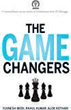 The Game Changers: 20 extraordinary success stories of enterpreneurs from IIT Kharagpur