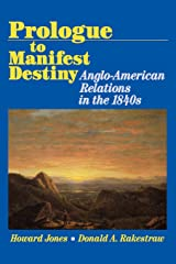 Prologue to Manifest Destiny: Anglo-American Relations in the 1840's