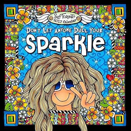2017 Don't Let Anyone Dull your Sparkle- Suzy Toronto WALL CALENDAR (Home Furnishings Toronto)