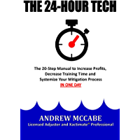 The 24-Hour Tech: The 20-Step Manual to Increase Profits, Decrease Training Time and Systemize Your Mitigation Process IN ONE DAY. (The Claim Clinic Manuals Book 1)