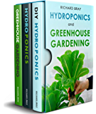 Hydroponics and Greenhouse Gardening: 3-in-1 Gardening Book Bundle to Grow Vegetables, Herbs, and Fruit All-Year-Round…