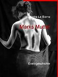 Marks Mutter: Erotikgeschichte